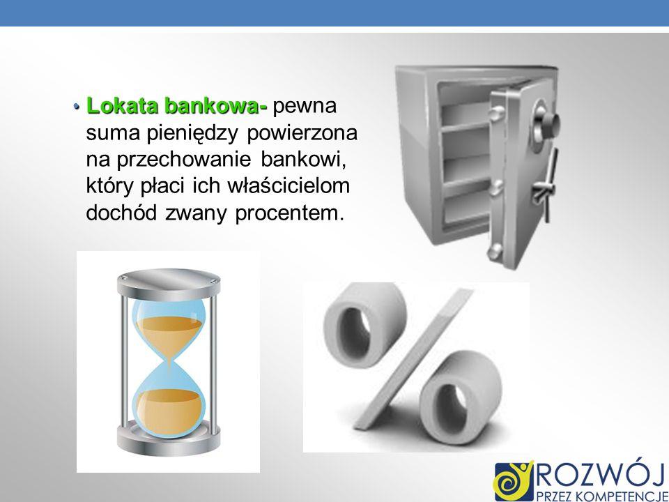 Lokata bankowa- Lokata bankowa- pewna suma pieniędzy powierzona na przechowanie bankowi, który płaci ich właścicielom dochód zwany procentem.