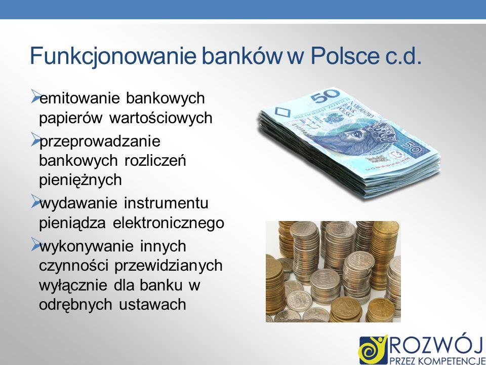 Funkcjonowanie banków w Polsce c.d. emitowanie bankowych papierów wartościowych przeprowadzanie bankowych rozliczeń pieniężnych wydawanie instrumentu