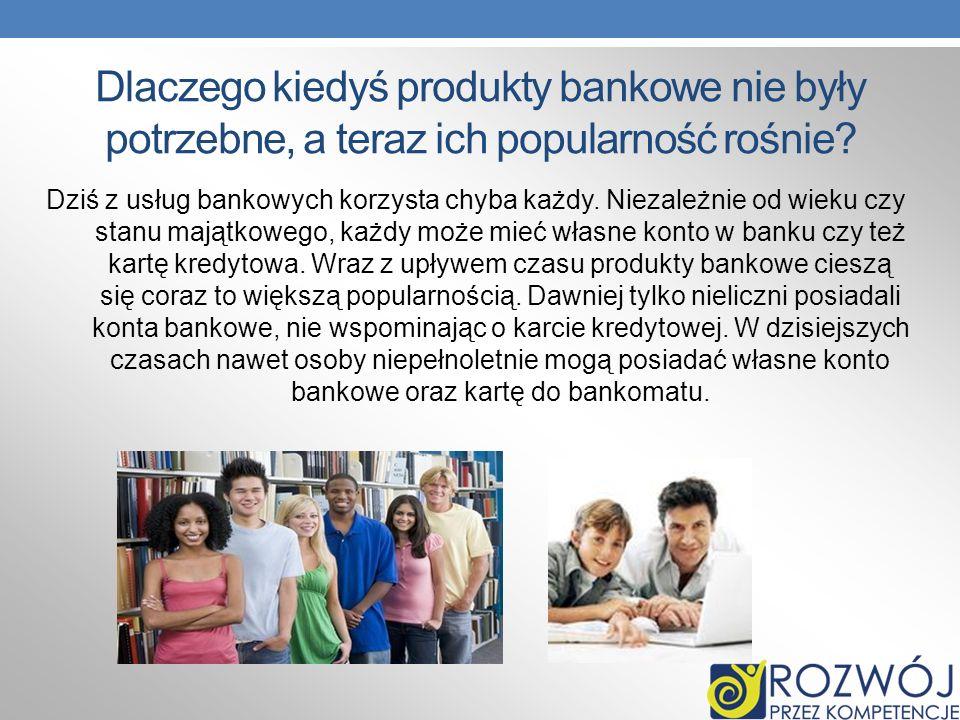 Dlaczego kiedyś produkty bankowe nie były potrzebne, a teraz ich popularność rośnie? Dziś z usług bankowych korzysta chyba każdy. Niezależnie od wieku