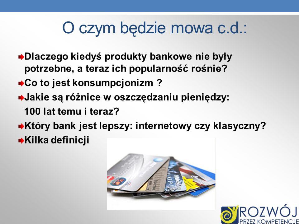 O czym będzie mowa c.d.: Dlaczego kiedyś produkty bankowe nie były potrzebne, a teraz ich popularność rośnie? Co to jest konsumpcjonizm ? Jakie są róż
