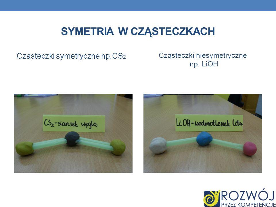 SYMETRIA W CZĄSTECZKACH Cząsteczki symetryczne np.CS 2 Cząsteczki niesymetryczne np. LiOH