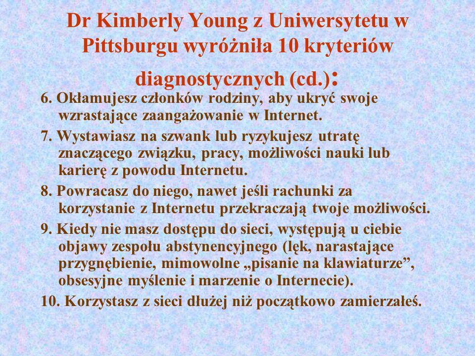 Dr Kimberly Young z Uniwersytetu w Pittsburgu wyróżniła 10 kryteriów diagnostycznych : 1.