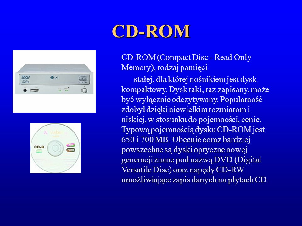 CD-ROM CD-ROM (Compact Disc - Read Only Memory), rodzaj pamięci stałej, dla której nośnikiem jest dysk kompaktowy. Dysk taki, raz zapisany, może być w