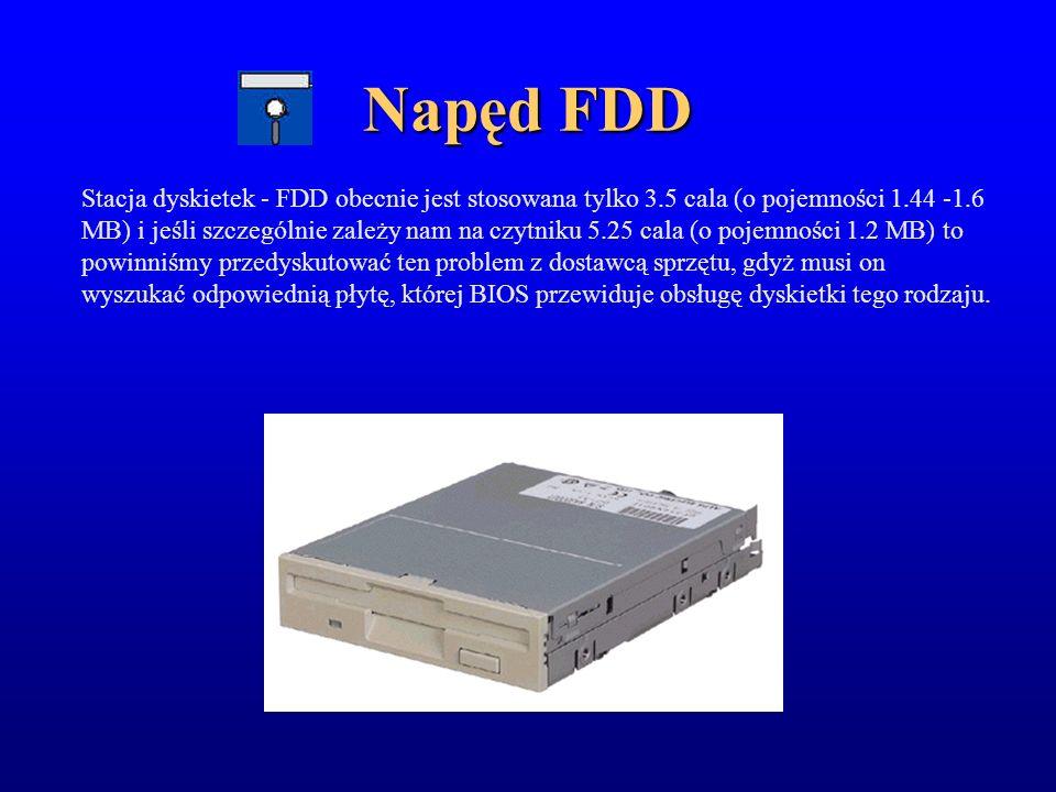 Napęd FDD Stacja dyskietek - FDD obecnie jest stosowana tylko 3.5 cala (o pojemności 1.44 -1.6 MB) i jeśli szczególnie zależy nam na czytniku 5.25 cal
