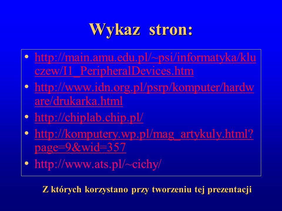 Wykaz stron: http://main.amu.edu.pl/~psi/informatyka/klu czew/I1_PeripheralDevices.htm http://main.amu.edu.pl/~psi/informatyka/klu czew/I1_PeripheralD