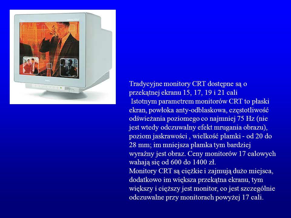 Tradycyjne monitory CRT dostępne są o przekątnej ekranu 15, 17, 19 i 21 cali Istotnym parametrem monitorów CRT to płaski ekran, powłoka anty-odblaskow
