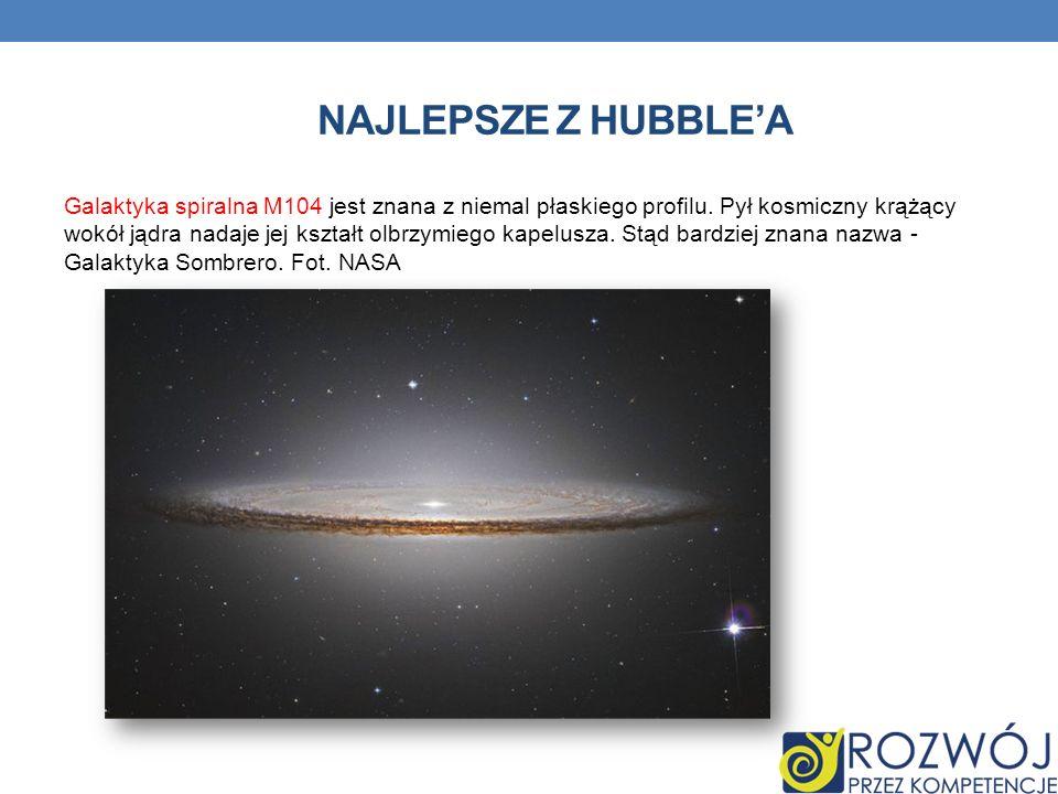 NAJLEPSZE Z HUBBLEA Galaktyka spiralna M104 jest znana z niemal płaskiego profilu. Pył kosmiczny krążący wokół jądra nadaje jej kształt olbrzymiego ka