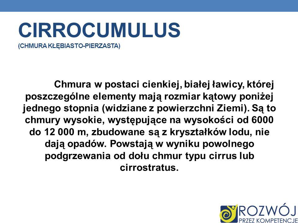 CIRROCUMULUS (CHMURA KŁĘBIASTO-PIERZASTA) Chmura w postaci cienkiej, białej ławicy, której poszczególne elementy mają rozmiar kątowy poniżej jednego s