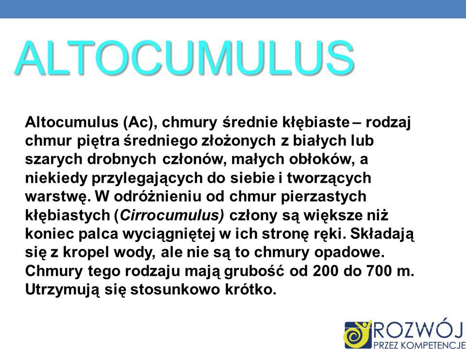ALTOCUMULUS Altocumulus (Ac), chmury średnie kłębiaste – rodzaj chmur piętra średniego złożonych z białych lub szarych drobnych członów, małych obłokó