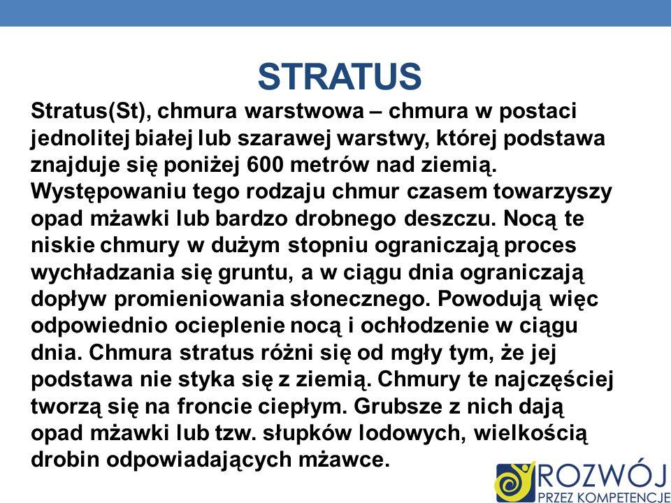 STRATUS Stratus(St), chmura warstwowa – chmura w postaci jednolitej białej lub szarawej warstwy, której podstawa znajduje się poniżej 600 metrów nad z