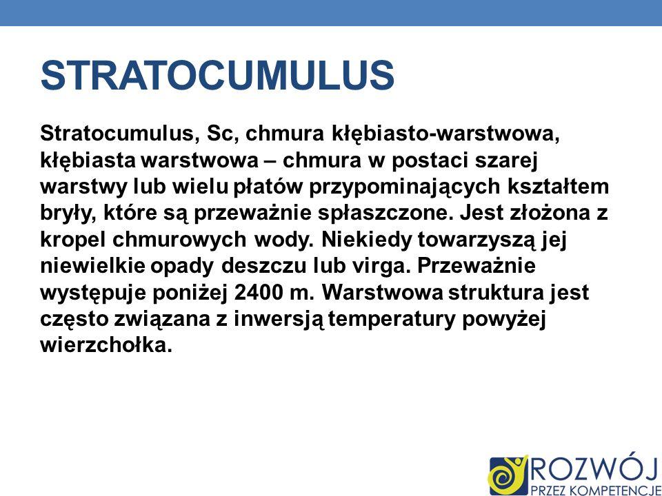 STRATOCUMULUS Stratocumulus, Sc, chmura kłębiasto-warstwowa, kłębiasta warstwowa – chmura w postaci szarej warstwy lub wielu płatów przypominających k
