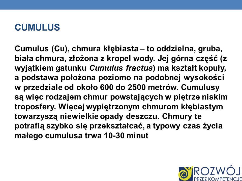 CUMULUS Cumulus (Cu), chmura kłębiasta – to oddzielna, gruba, biała chmura, złożona z kropel wody. Jej górna część (z wyjątkiem gatunku Cumulus fractu