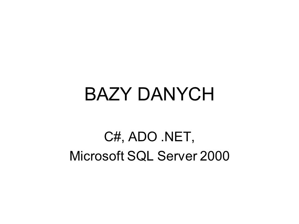 BAZY DANYCH C#, ADO.NET, Microsoft SQL Server 2000
