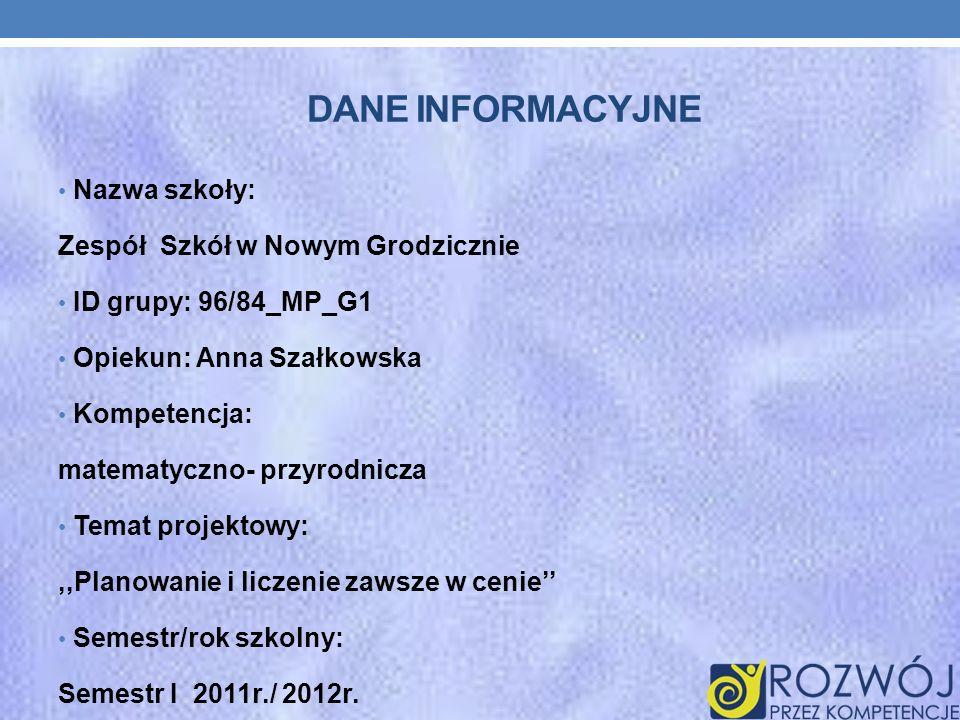 DANE INFORMACYJNE Nazwa szkoły: Zespół Szkół w Nowym Grodzicznie ID grupy: 96/84_MP_G1 Opiekun: Anna Szałkowska Kompetencja: matematyczno- przyrodnicz