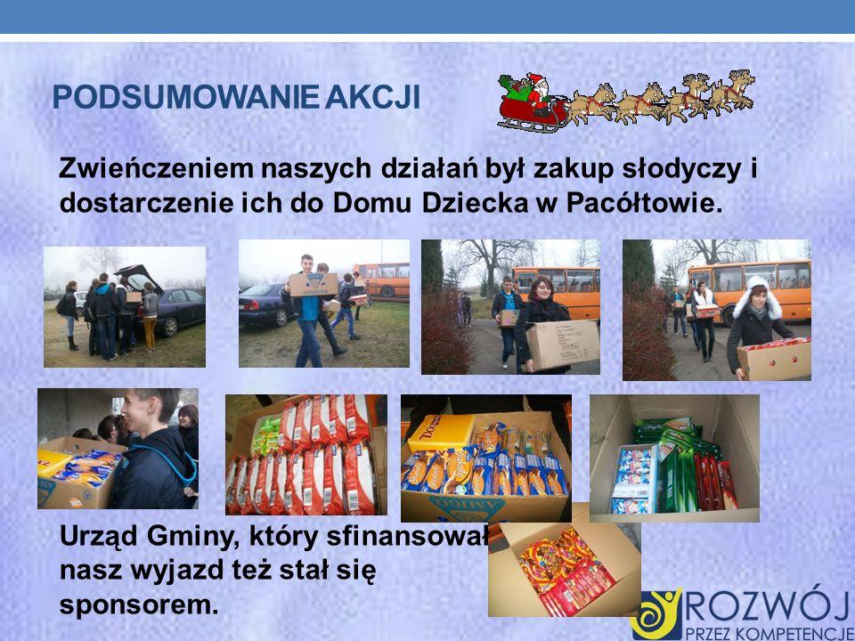 PODSUMOWANIE AKCJI Zwieńczeniem naszych działań był zakup słodyczy i dostarczenie ich do Domu Dziecka w Pacółtowie. Urząd Gminy, który sfinansował nas