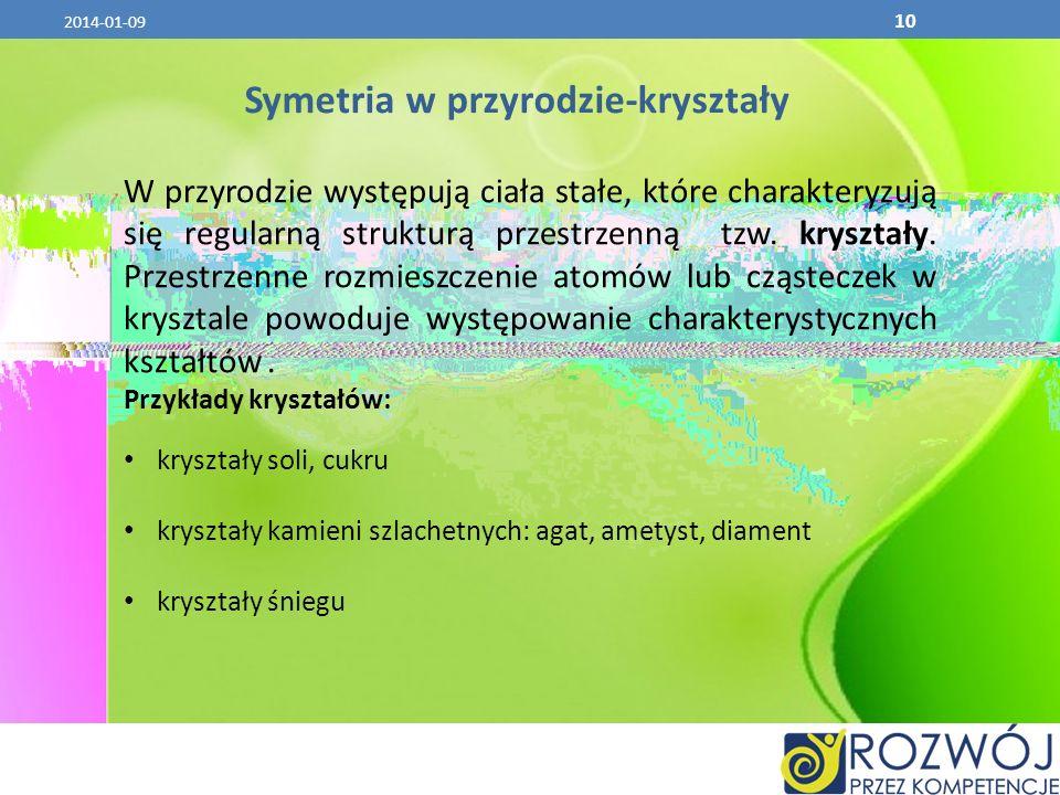 10 Symetria w przyrodzie-kryształy W przyrodzie występują ciała stałe, które charakteryzują się regularną strukturą przestrzenną tzw. kryształy. Przes