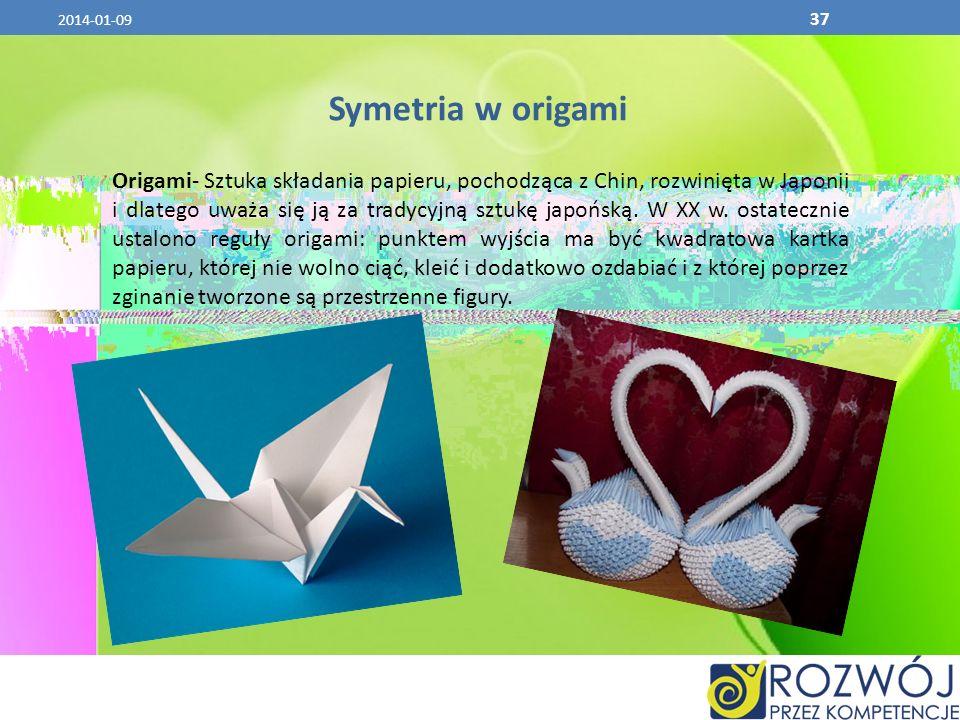 2014-01-09 37 Symetria w origami Origami- Sztuka składania papieru, pochodząca z Chin, rozwinięta w Japonii i dlatego uważa się ją za tradycyjną sztuk