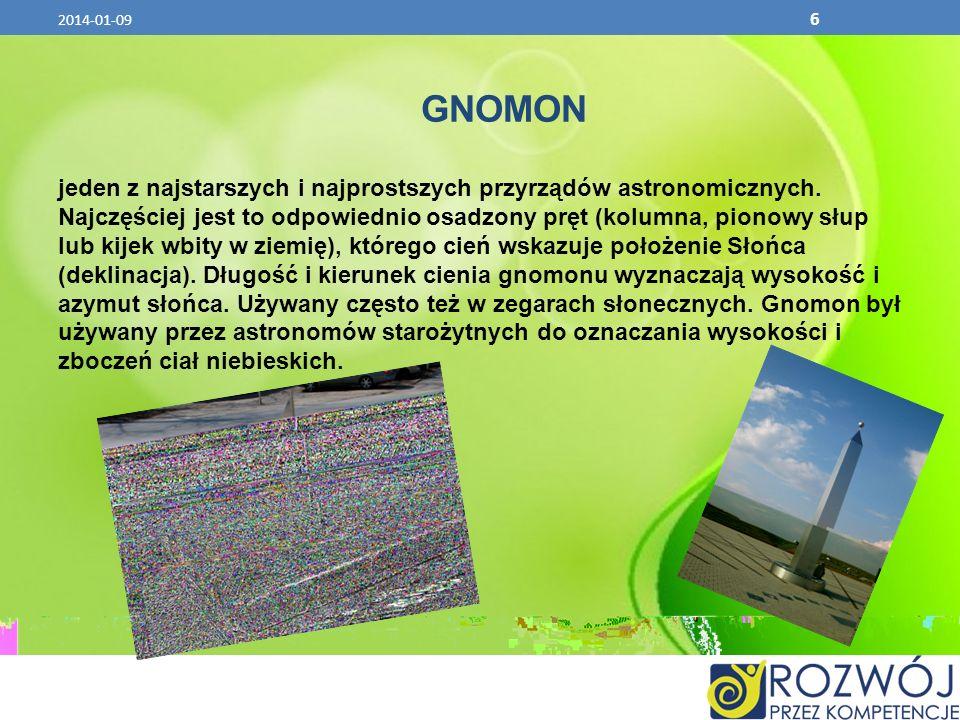 GNOMON jeden z najstarszych i najprostszych przyrządów astronomicznych. Najczęściej jest to odpowiednio osadzony pręt (kolumna, pionowy słup lub kijek