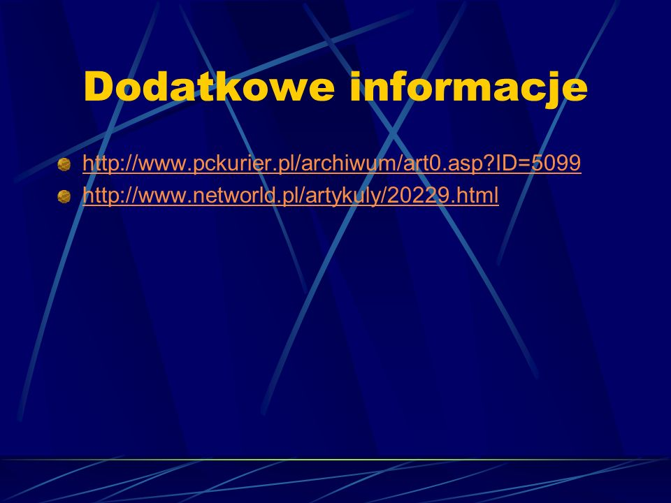Dodatkowe informacje http://www.pckurier.pl/archiwum/art0.asp?ID=5099 http://www.networld.pl/artykuly/20229.html