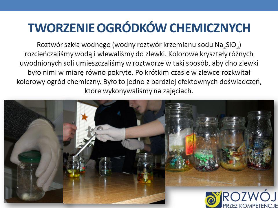 TWORZENIE OGRÓDKÓW CHEMICZNYCH Roztwór szkła wodnego (wodny roztwór krzemianu sodu Na 2 SiO 3 ) rozcieńczaliśmy wodą i wlewaliśmy do zlewki. Kolorowe