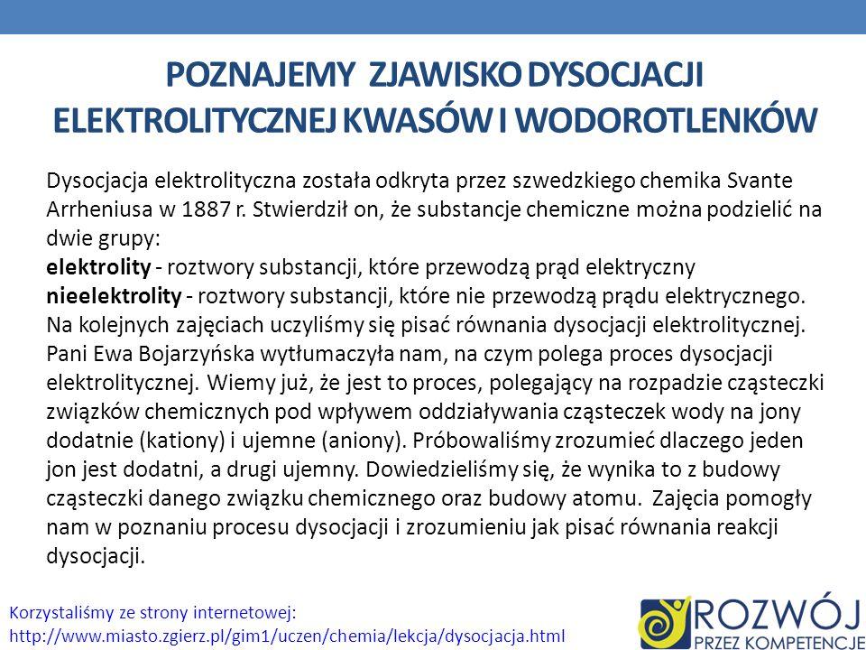 POZNAJEMY ZJAWISKO DYSOCJACJI ELEKTROLITYCZNEJ KWASÓW I WODOROTLENKÓW Dysocjacja elektrolityczna została odkryta przez szwedzkiego chemika Svante Arrh