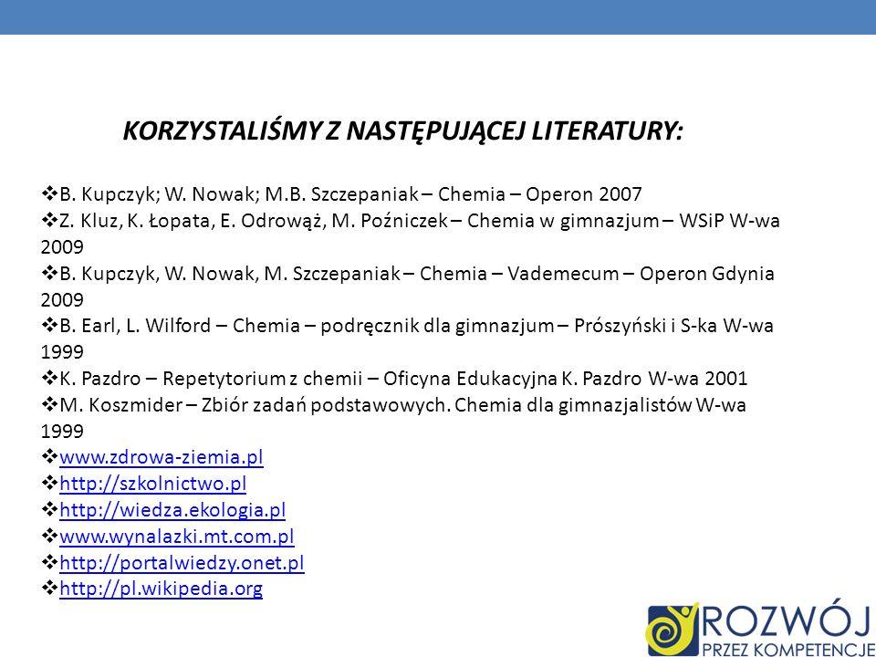 B. Kupczyk; W. Nowak; M.B. Szczepaniak – Chemia – Operon 2007 Z. Kluz, K. Łopata, E. Odrowąż, M. Poźniczek – Chemia w gimnazjum – WSiP W-wa 2009 B. Ku