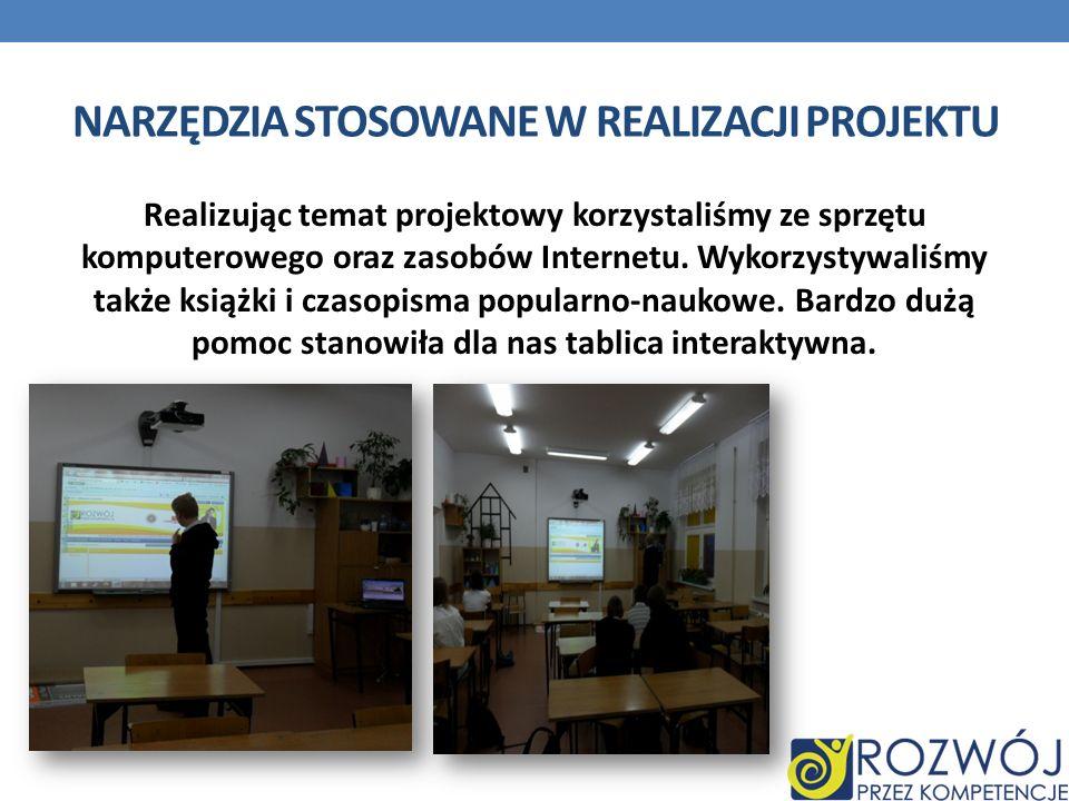 NARZĘDZIA STOSOWANE W REALIZACJI PROJEKTU Realizując temat projektowy korzystaliśmy ze sprzętu komputerowego oraz zasobów Internetu. Wykorzystywaliśmy