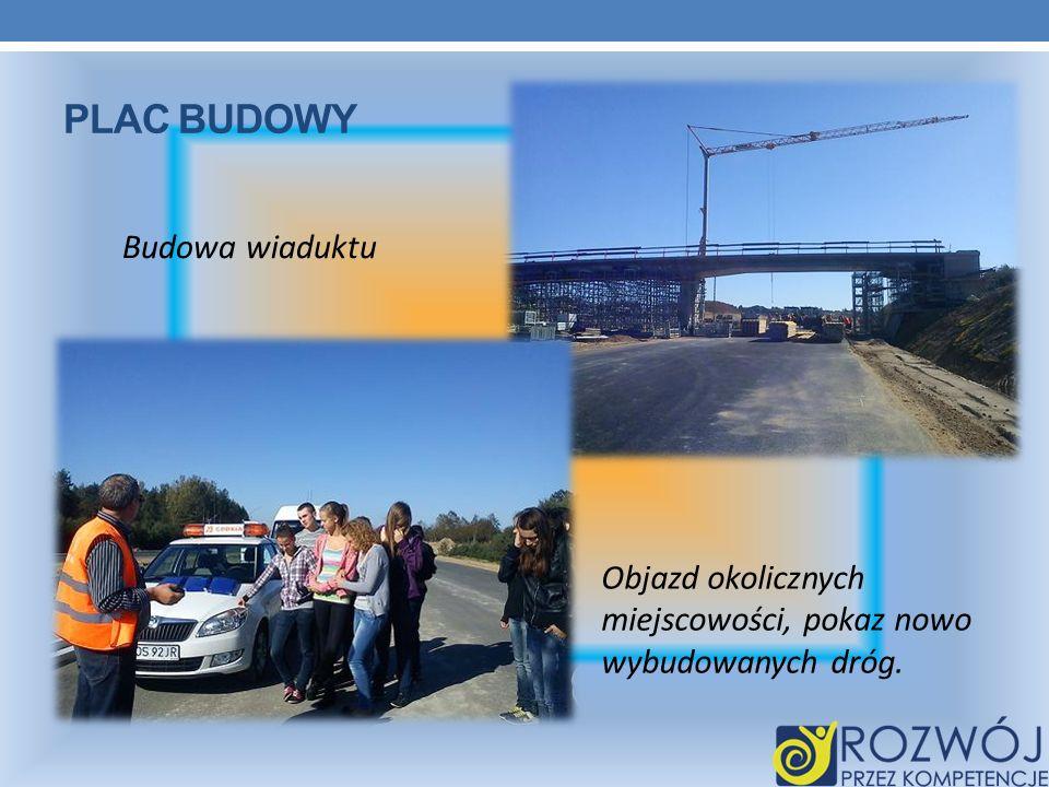 PLAC BUDOWY Budowa wiaduktu Objazd okolicznych miejscowości, pokaz nowo wybudowanych dróg.