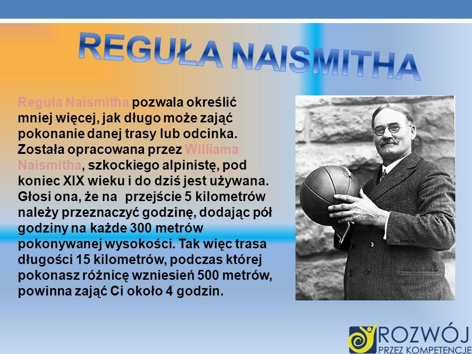 Reguła Naismitha pozwala określić mniej więcej, jak długo może zająć pokonanie danej trasy lub odcinka. Została opracowana przez Williama Naismitha, s