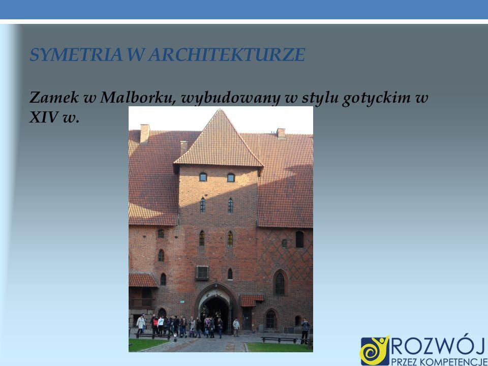 SYMETRIA W ARCHITEKTURZE Zamek w Malborku, wybudowany w stylu gotyckim w XIV w.