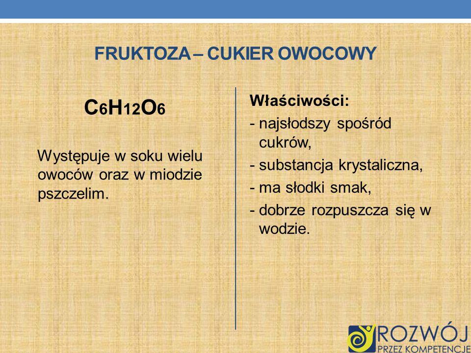 FRUKTOZA – CUKIER OWOCOWY C 6 H 12 O 6 Występuje w soku wielu owoców oraz w miodzie pszczelim. Właściwości: - najsłodszy spośród cukrów, - substancja