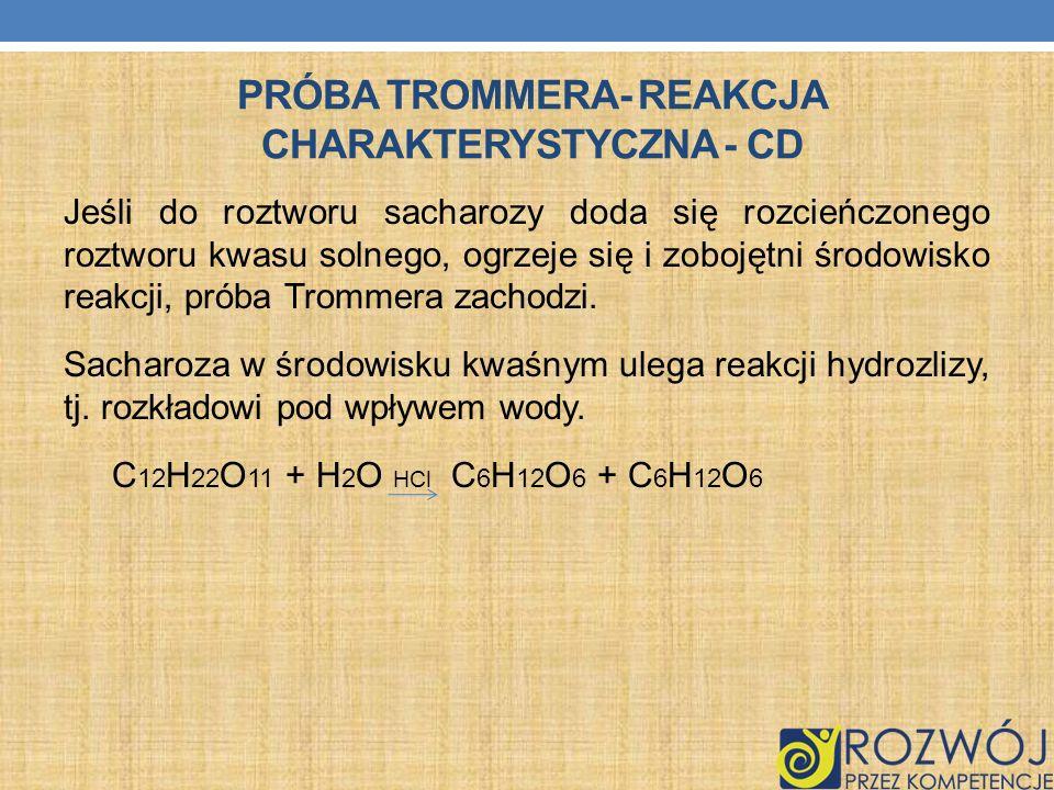 Jeśli do roztworu sacharozy doda się rozcieńczonego roztworu kwasu solnego, ogrzeje się i zobojętni środowisko reakcji, próba Trommera zachodzi. Sacha