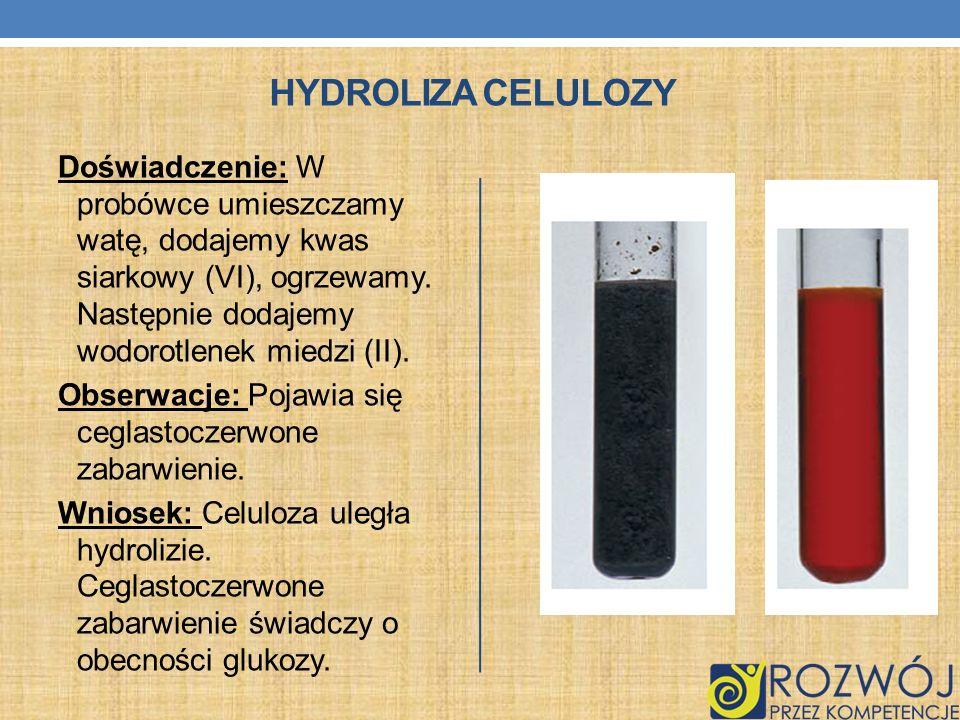 HYDROLIZA CELULOZY Doświadczenie: W probówce umieszczamy watę, dodajemy kwas siarkowy (VI), ogrzewamy. Następnie dodajemy wodorotlenek miedzi (II). Ob