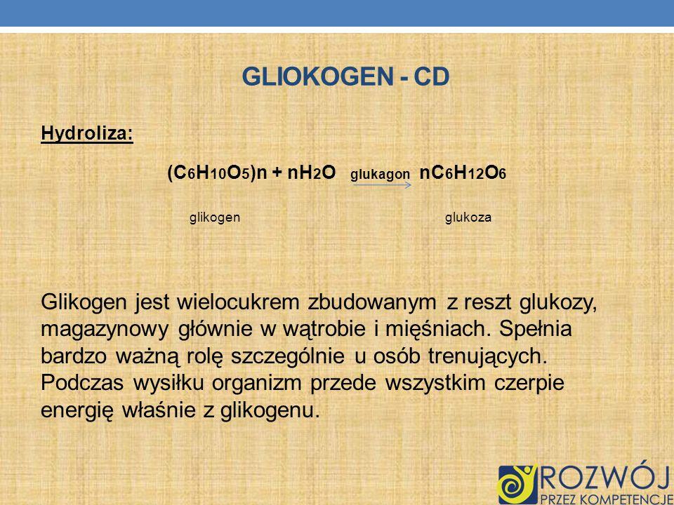 GLIOKOGEN - CD Hydroliza: (C 6 H 10 O 5 )n + nH 2 O glukagon nC 6 H 12 O 6 glikogen glukoza Glikogen jest wielocukrem zbudowanym z reszt glukozy, maga
