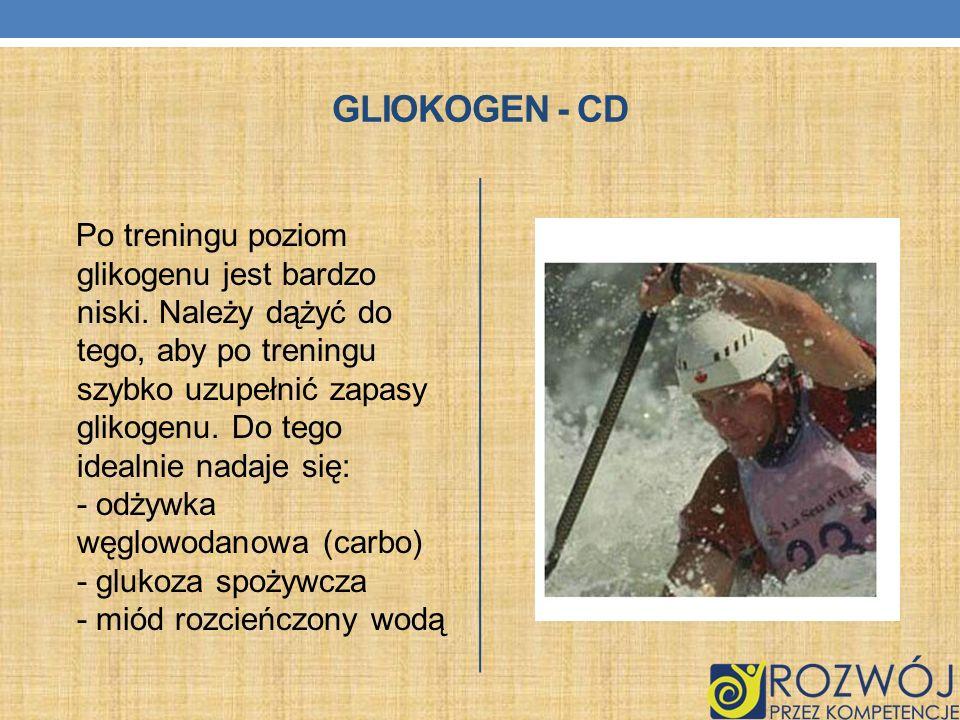 GLIOKOGEN - CD Po treningu poziom glikogenu jest bardzo niski. Należy dążyć do tego, aby po treningu szybko uzupełnić zapasy glikogenu. Do tego idealn