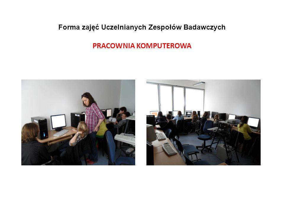 Forma zajęć Uczelnianych Zespołów Badawczych PRACOWNIA KOMPUTEROWA