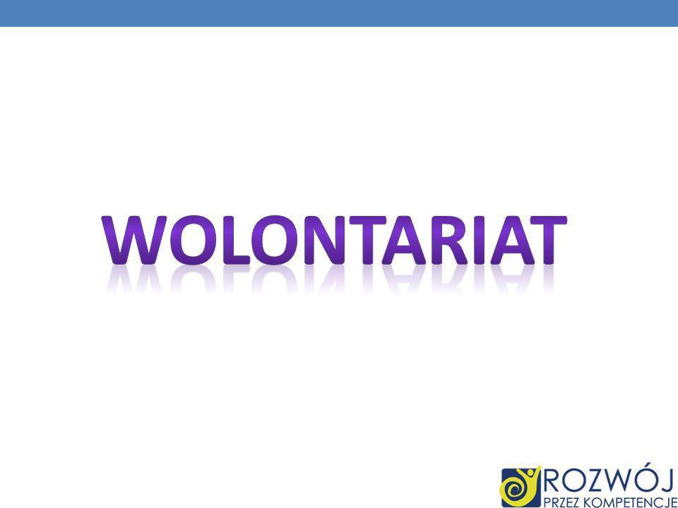 Wolontariat Wolontariat to dobrowolna, bezpłatna i świadoma praca, wykraczająca poza obowiązki rodzinne, koleżeńskie, czy też przyjacielskie.