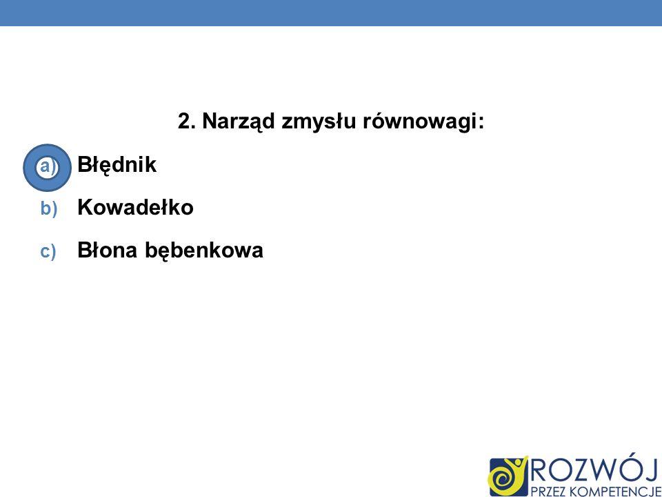 2. Narząd zmysłu równowagi: a) Błędnik b) Kowadełko c) Błona bębenkowa