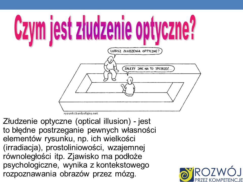 Złudzenie optyczne (optical illusion) - jest to błędne postrzeganie pewnych własności elementów rysunku, np. ich wielkości (irradiacja), prostoliniowo