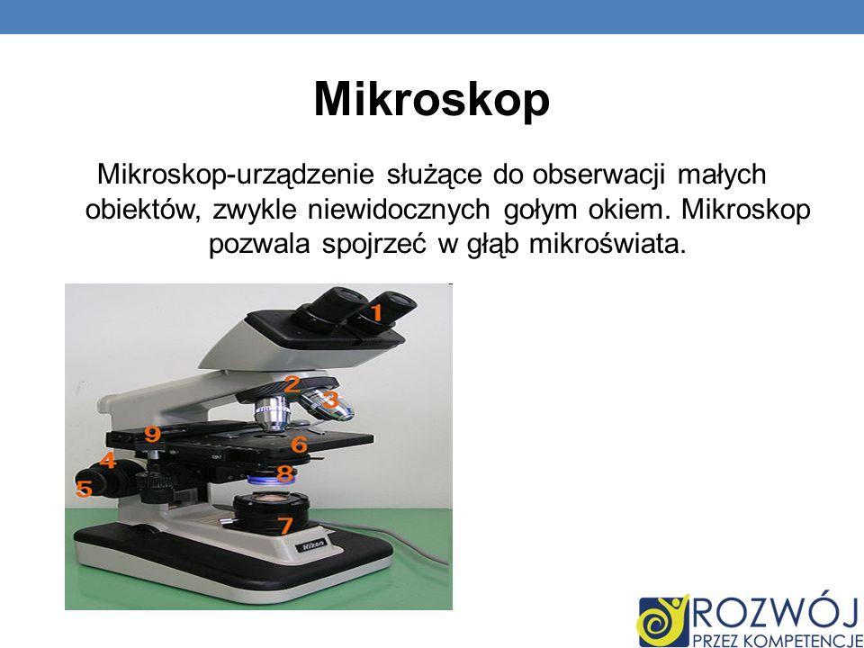 Mikroskop Mikroskop-urządzenie służące do obserwacji małych obiektów, zwykle niewidocznych gołym okiem. Mikroskop pozwala spojrzeć w głąb mikroświata.