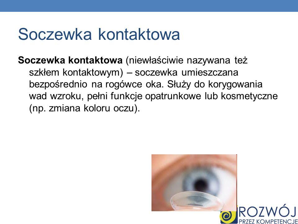 Soczewka kontaktowa Soczewka kontaktowa (niewłaściwie nazywana też szkłem kontaktowym) – soczewka umieszczana bezpośrednio na rogówce oka. Służy do ko