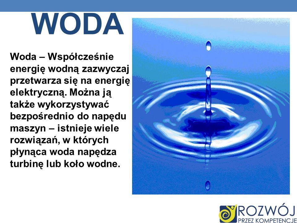 WODA Woda – Współcześnie energię wodną zazwyczaj przetwarza się na energię elektryczną.