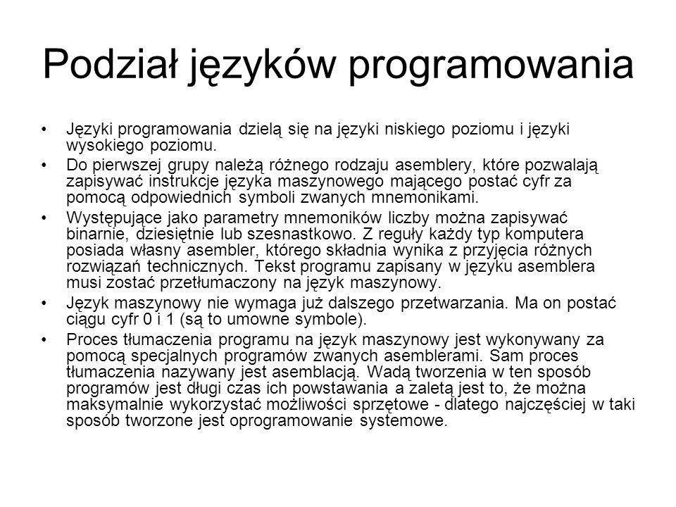 Podział języków programowania Języki programowania dzielą się na języki niskiego poziomu i języki wysokiego poziomu. Do pierwszej grupy należą różnego