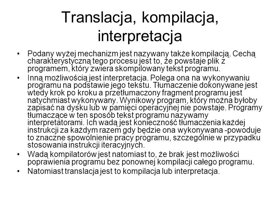 Translacja, kompilacja, interpretacja Podany wyżej mechanizm jest nazywany także kompilacją. Cechą charakterystyczną tego procesu jest to, że powstaje
