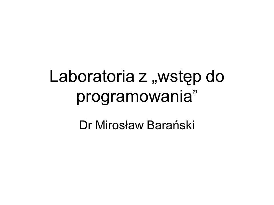 Laboratoria z wstęp do programowania Dr Mirosław Barański