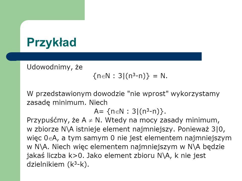 Przykład Udowodnimy, że {nN : 3|(n 3 -n)} = N. W przedstawionym dowodzie