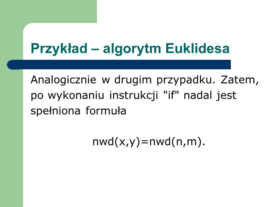 Przykład – algorytm Euklidesa Analogicznie w drugim przypadku. Zatem, po wykonaniu instrukcji