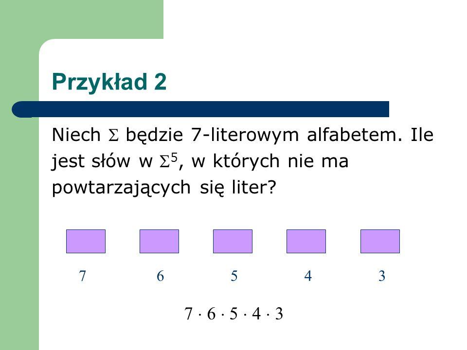 Przykład 2 Niech będzie 7-literowym alfabetem.