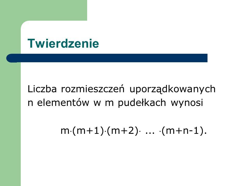 Twierdzenie Liczba rozmieszczeń uporządkowanych n elementów w m pudełkach wynosi m(m+1)(m+2)...