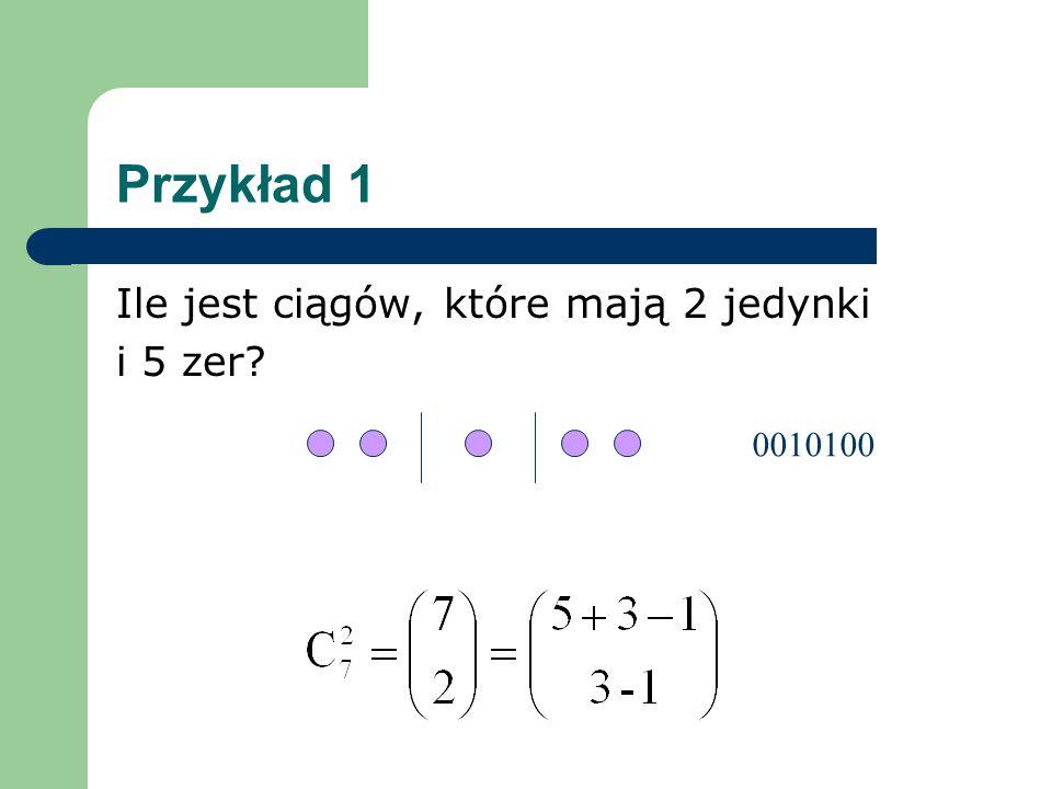 Przykład 1 Ile jest ciągów, które mają 2 jedynki i 5 zer? 0010100